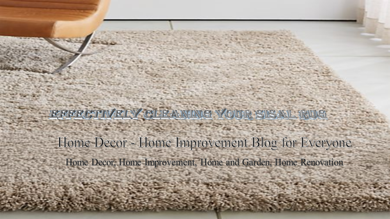 Effectively Cleaning Your Sisal Rug